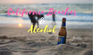 alcohol on California beaches