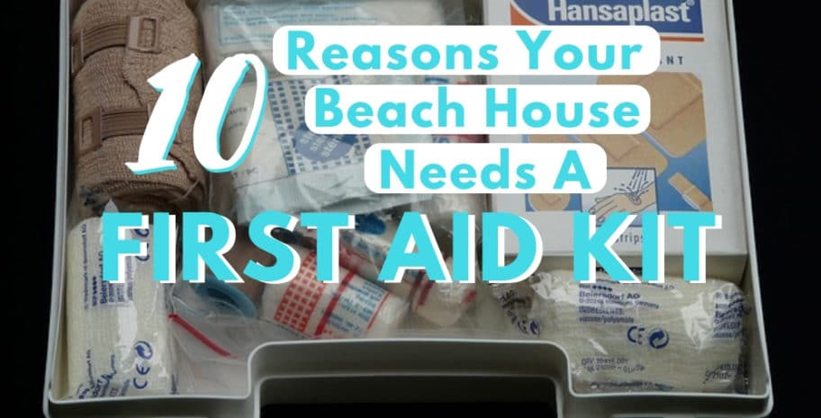 Reasons why your beach house needs a first aid kit