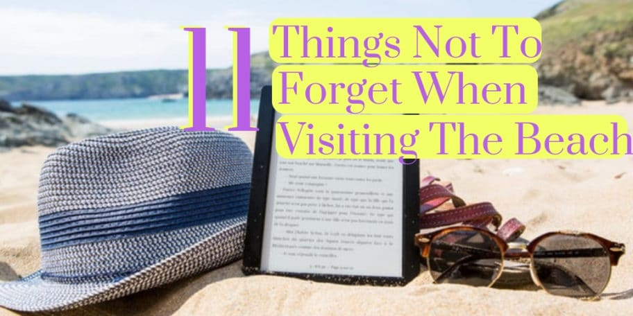 Things not to forget when visiting the beach