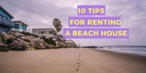 best tips for renting a beach house